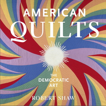 American Quilts: The Deomcratic Art